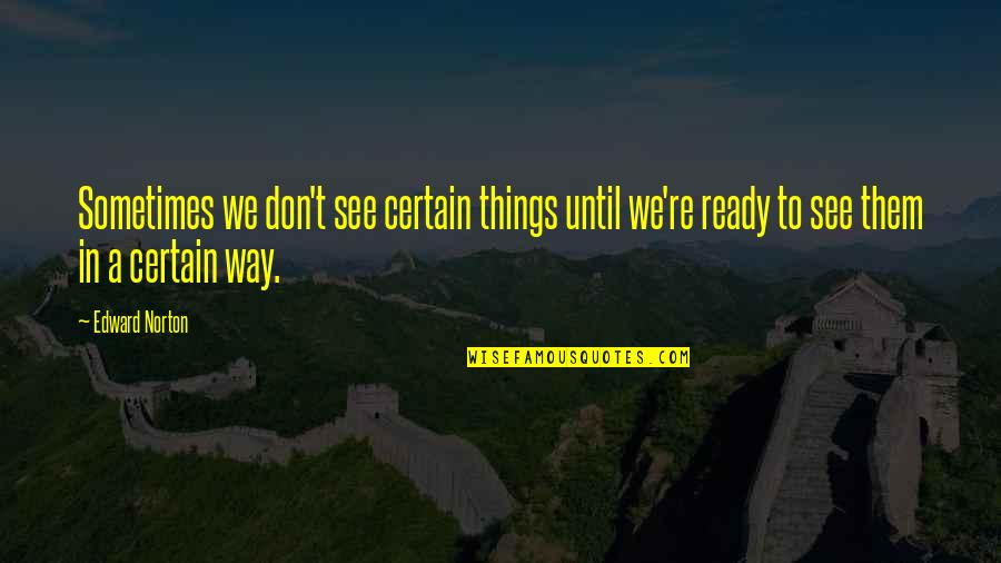 John Kimble Quotes By Edward Norton: Sometimes we don't see certain things until we're