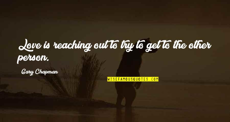 John Kimble Quotes By Gary Chapman: Love is reaching out to try to get