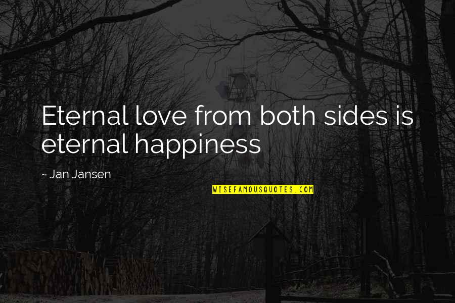 John Kimble Quotes By Jan Jansen: Eternal love from both sides is eternal happiness