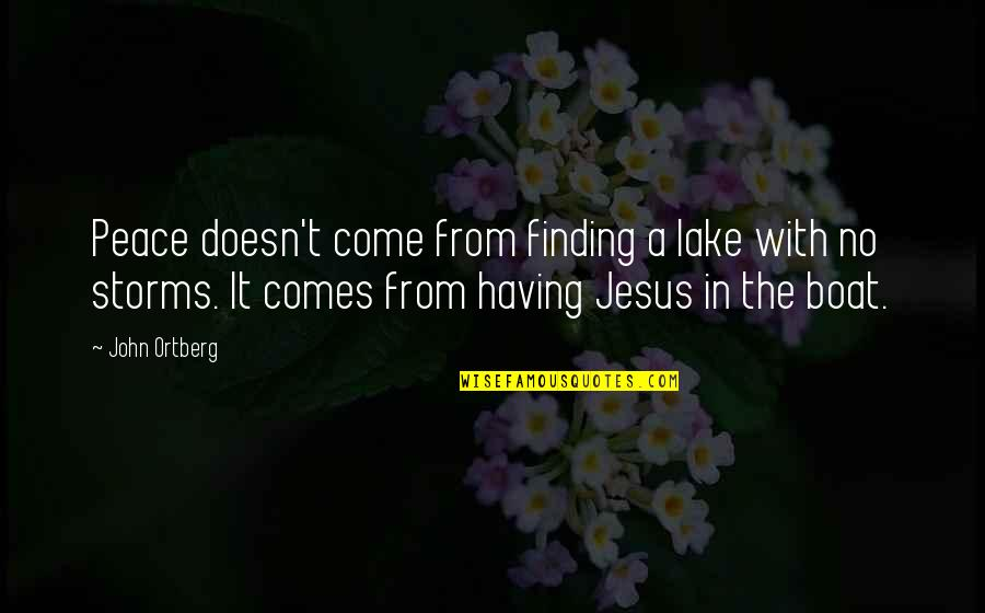 John Kimble Quotes By John Ortberg: Peace doesn't come from finding a lake with