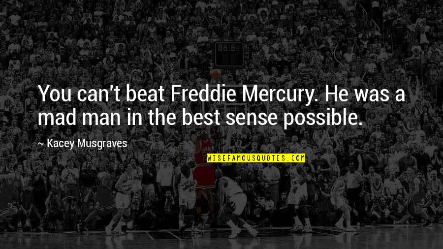 John Kimble Quotes By Kacey Musgraves: You can't beat Freddie Mercury. He was a