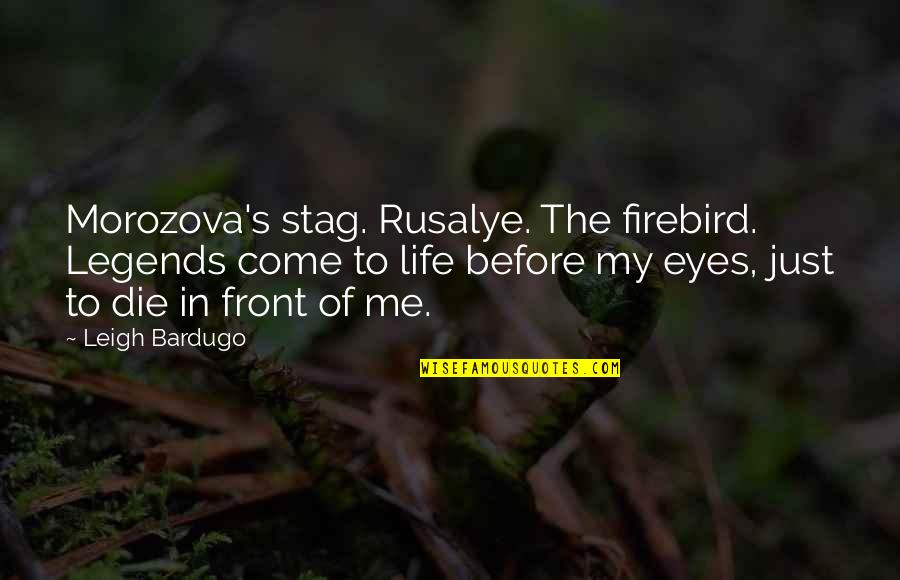 John Kimble Quotes By Leigh Bardugo: Morozova's stag. Rusalye. The firebird. Legends come to