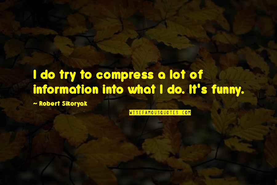 John Kimble Quotes By Robert Sikoryak: I do try to compress a lot of