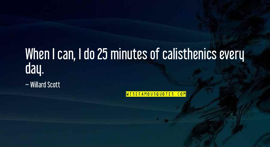 John Kimble Quotes By Willard Scott: When I can, I do 25 minutes of