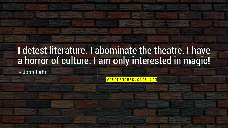 John Lahr Quotes By John Lahr: I detest literature. I abominate the theatre. I