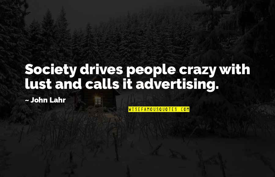 John Lahr Quotes By John Lahr: Society drives people crazy with lust and calls