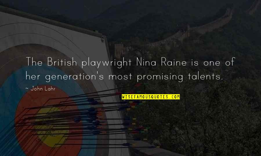 John Lahr Quotes By John Lahr: The British playwright Nina Raine is one of
