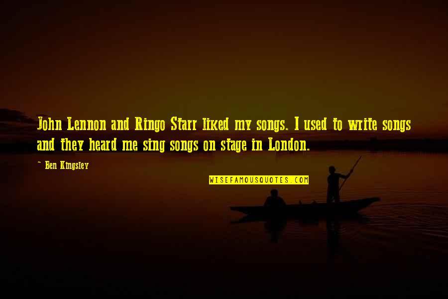 John Lennon Quotes By Ben Kingsley: John Lennon and Ringo Starr liked my songs.