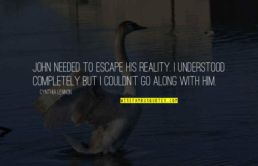 John Lennon Quotes By Cynthia Lennon: John needed to escape his reality. I understood