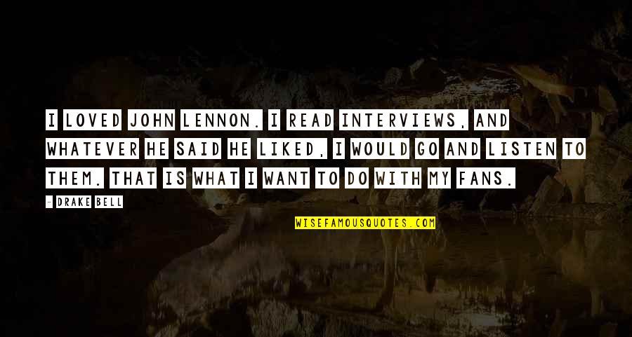 John Lennon Quotes By Drake Bell: I loved John Lennon. I read interviews, and