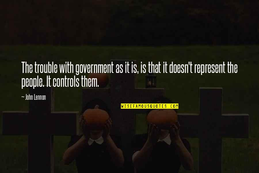 John Lennon Quotes By John Lennon: The trouble with government as it is, is