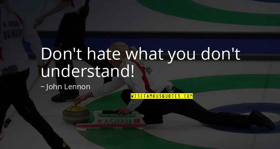 John Lennon Quotes By John Lennon: Don't hate what you don't understand!