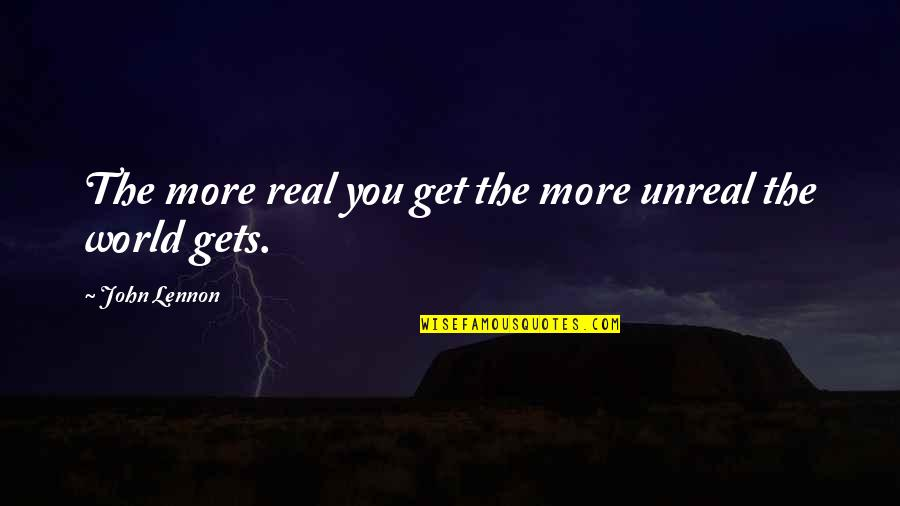 John Lennon Quotes By John Lennon: The more real you get the more unreal
