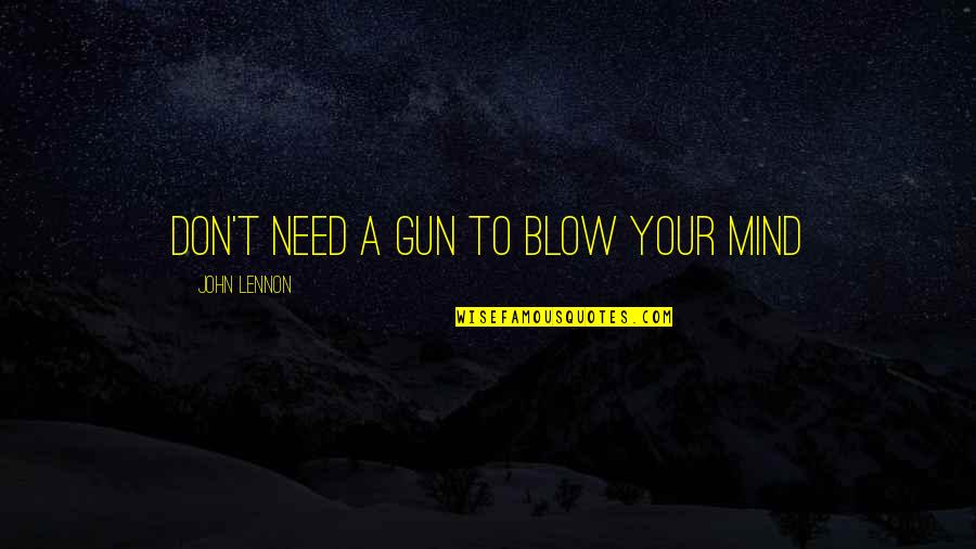 John Lennon Quotes By John Lennon: Don't need a gun to blow your mind