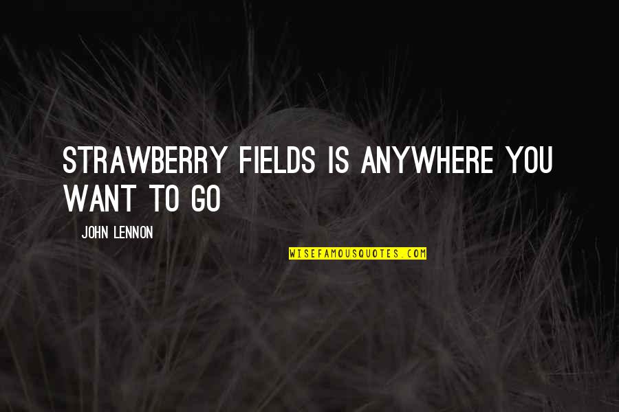 John Lennon Quotes By John Lennon: Strawberry Fields is anywhere you want to go