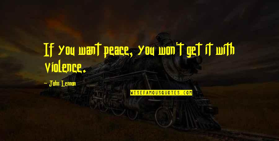 John Lennon Quotes By John Lennon: If you want peace, you won't get it