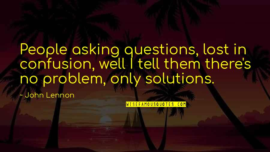 John Lennon Quotes By John Lennon: People asking questions, lost in confusion, well I