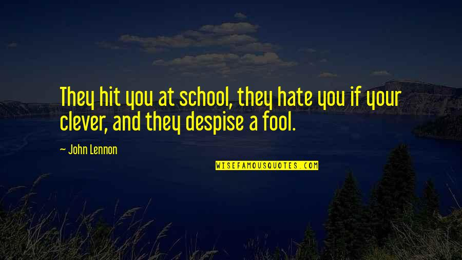 John Lennon Quotes By John Lennon: They hit you at school, they hate you