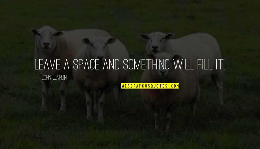 John Lennon Quotes By John Lennon: Leave a space and something will fill it.