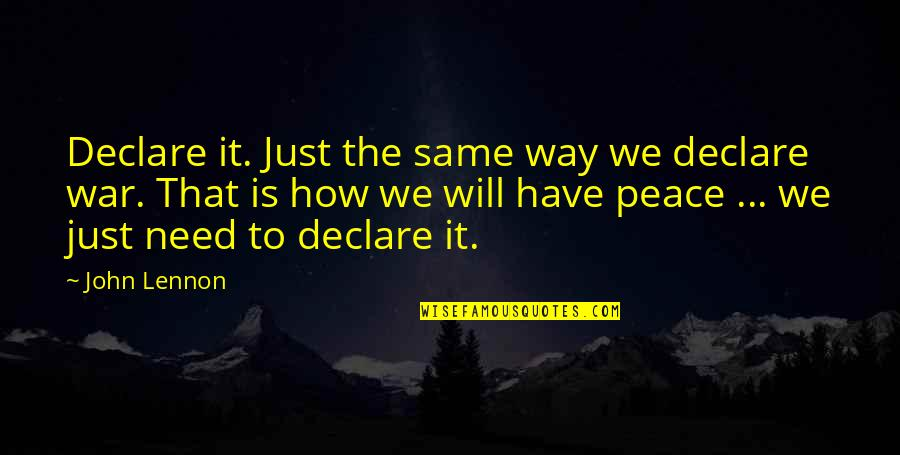 John Lennon Quotes By John Lennon: Declare it. Just the same way we declare