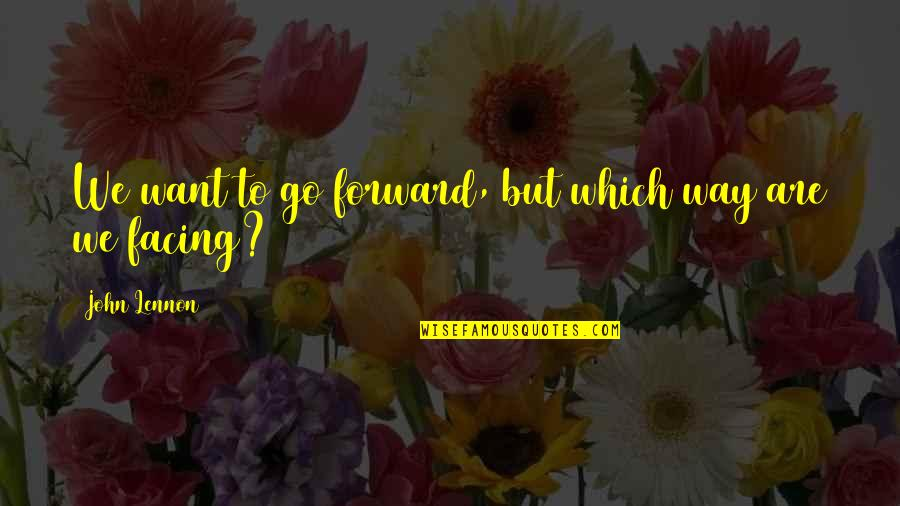John Lennon Quotes By John Lennon: We want to go forward, but which way