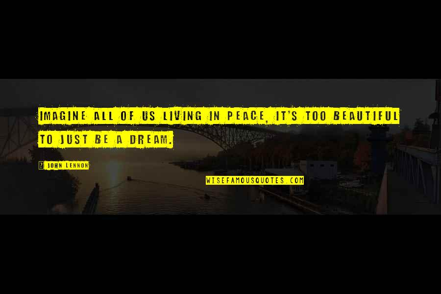 John Lennon Quotes By John Lennon: Imagine all of us living in peace, it's
