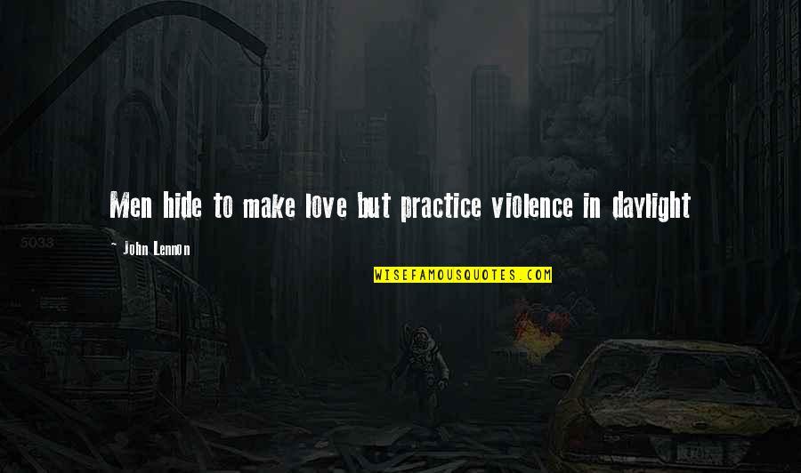 John Lennon Quotes By John Lennon: Men hide to make love but practice violence