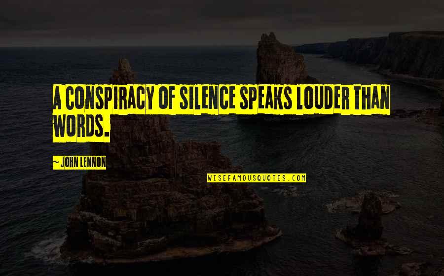 John Lennon Quotes By John Lennon: A Conspiracy of silence speaks louder than words.