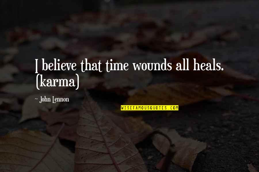 John Lennon Quotes By John Lennon: I believe that time wounds all heals. (karma)
