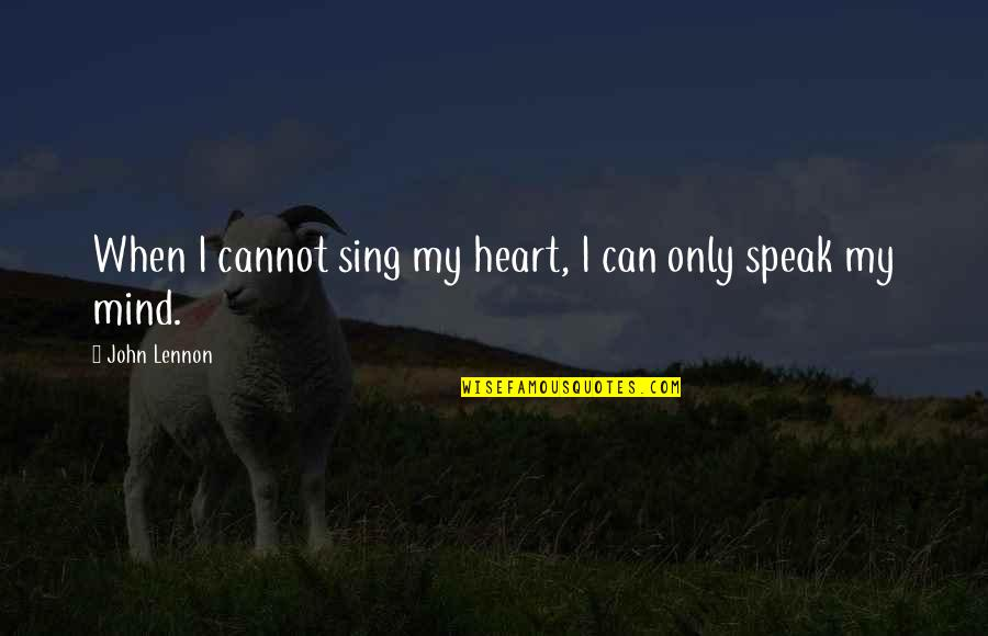 John Lennon Quotes By John Lennon: When I cannot sing my heart, I can