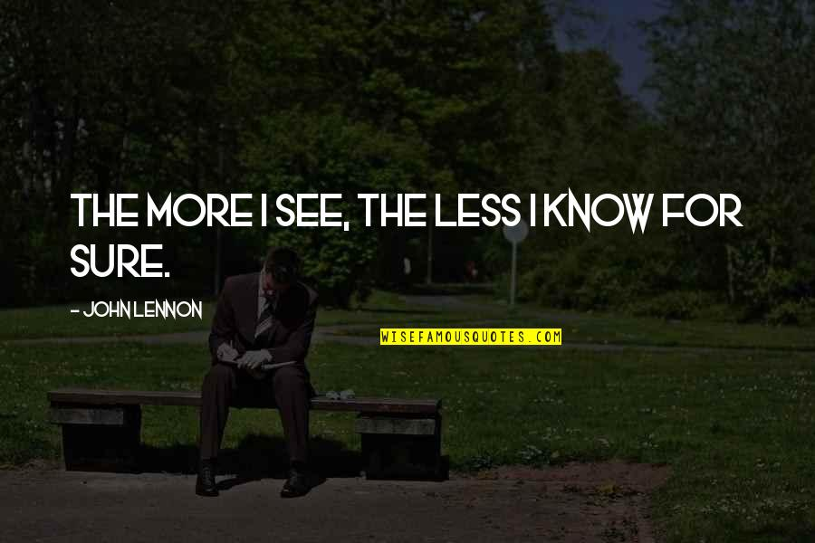 John Lennon Quotes By John Lennon: The more I see, the less I know