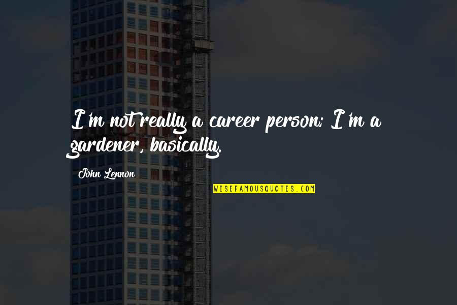 John Lennon Quotes By John Lennon: I'm not really a career person; I'm a