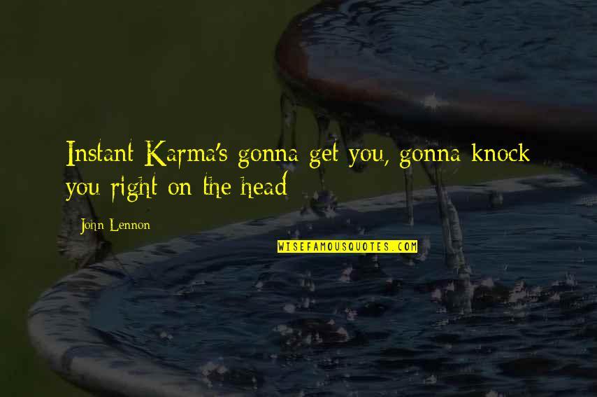 John Lennon Quotes By John Lennon: Instant Karma's gonna get you, gonna knock you