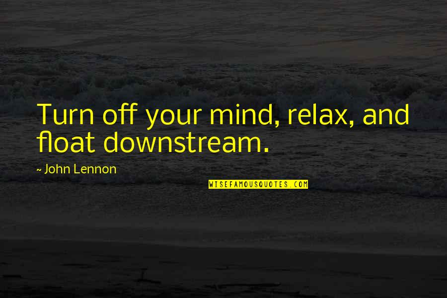 John Lennon Quotes By John Lennon: Turn off your mind, relax, and float downstream.