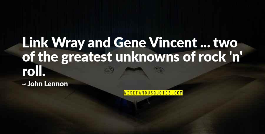 John Lennon Quotes By John Lennon: Link Wray and Gene Vincent ... two of