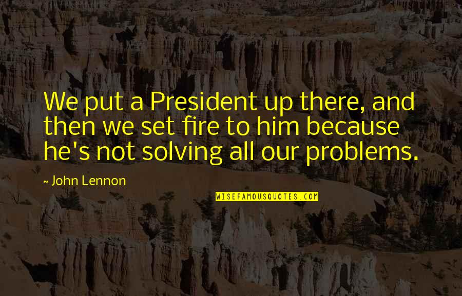 John Lennon Quotes By John Lennon: We put a President up there, and then