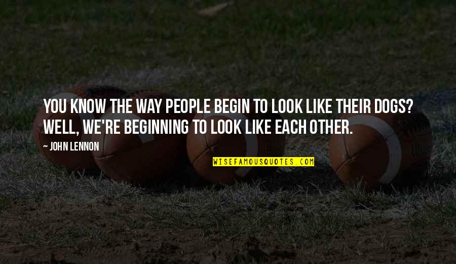 John Lennon Quotes By John Lennon: You know the way people begin to look