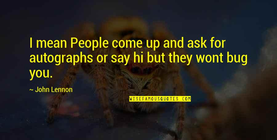 John Lennon Quotes By John Lennon: I mean People come up and ask for