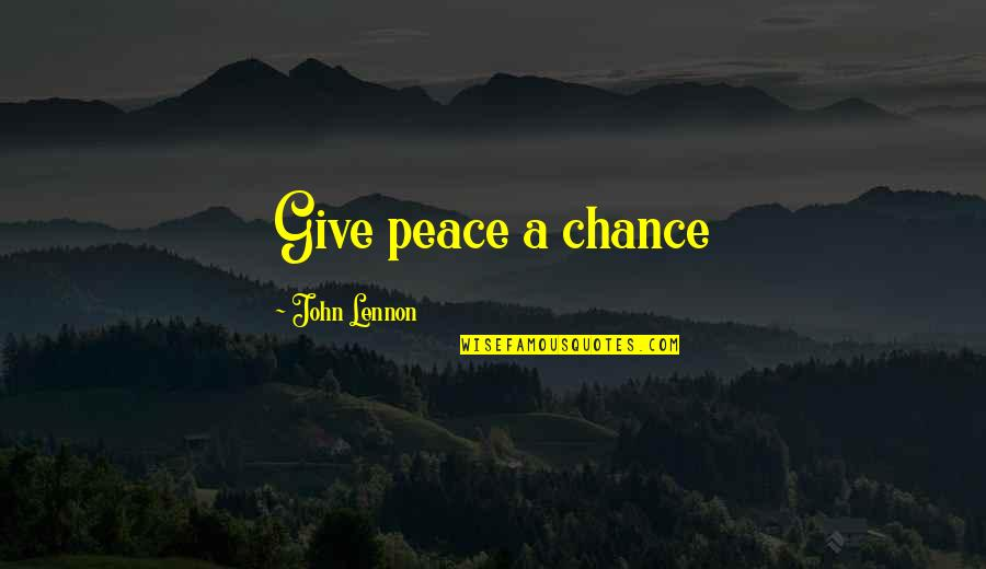John Lennon Quotes By John Lennon: Give peace a chance