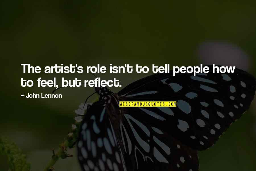 John Lennon Quotes By John Lennon: The artist's role isn't to tell people how