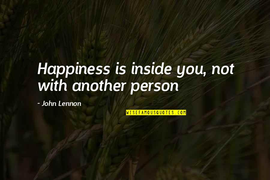John Lennon Quotes By John Lennon: Happiness is inside you, not with another person