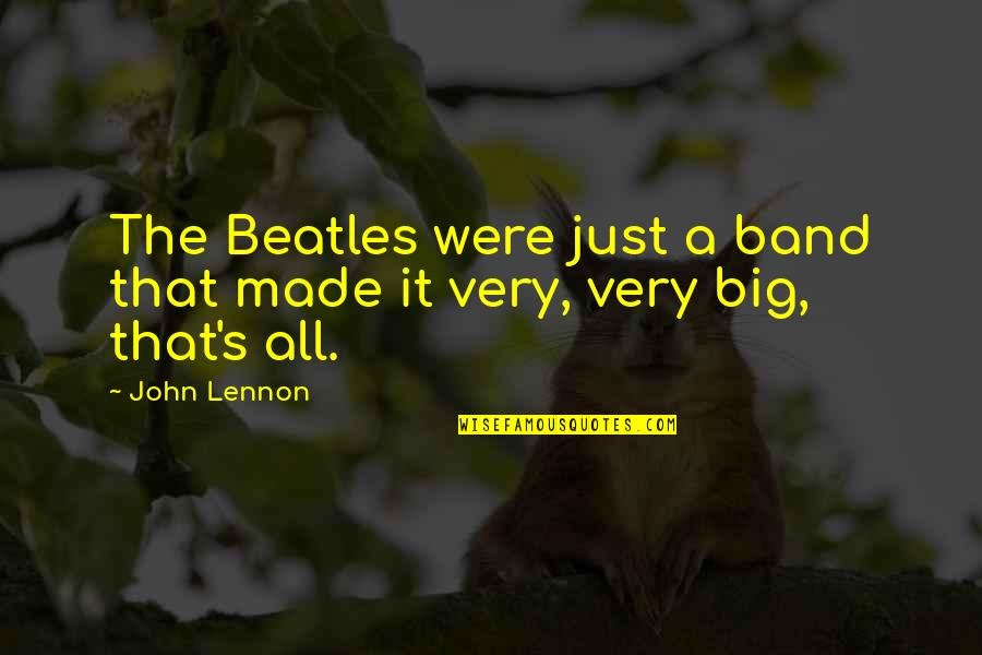 John Lennon Quotes By John Lennon: The Beatles were just a band that made