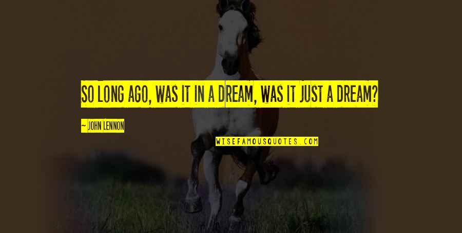 John Lennon Quotes By John Lennon: So long ago, was it in a dream,