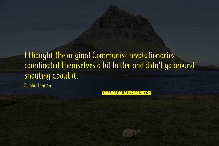 John Lennon Quotes By John Lennon: I thought the original Communist revolutionaries coordinated themselves