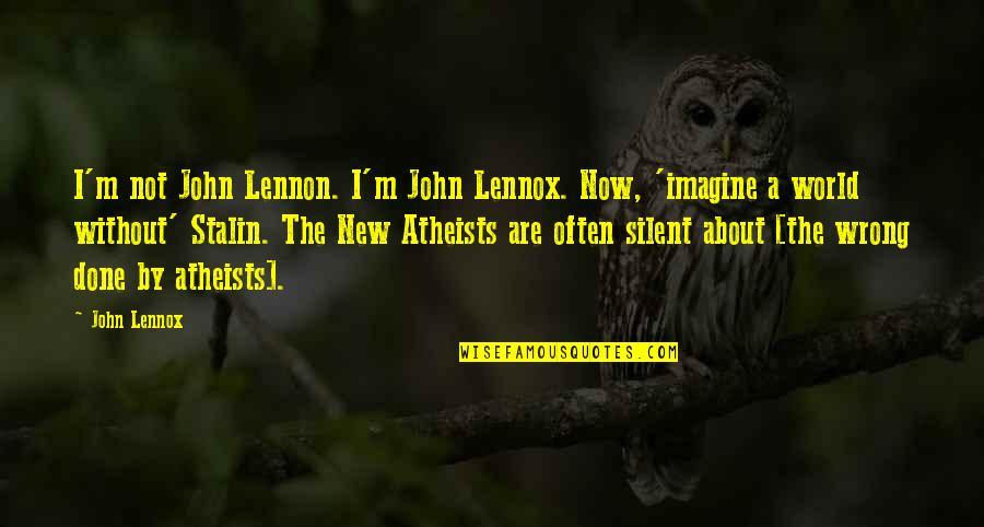 John Lennon Quotes By John Lennox: I'm not John Lennon. I'm John Lennox. Now,