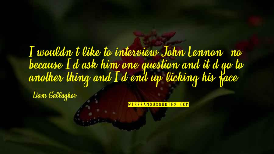 John Lennon Quotes By Liam Gallagher: I wouldn't like to interview John Lennon, no,