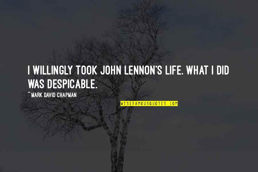 John Lennon Quotes By Mark David Chapman: I willingly took John Lennon's life. What I