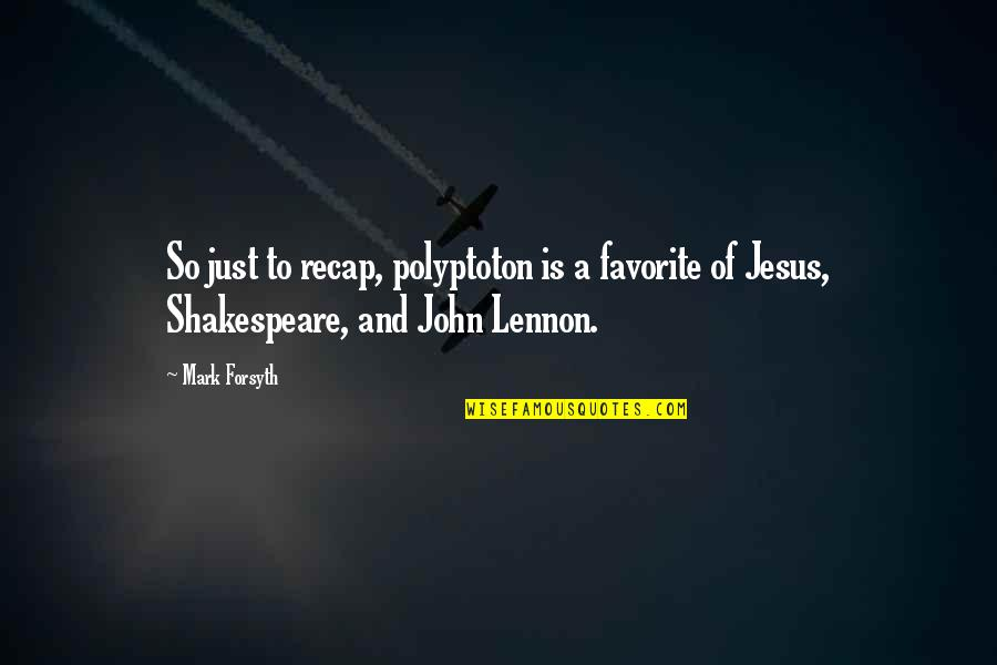 John Lennon Quotes By Mark Forsyth: So just to recap, polyptoton is a favorite