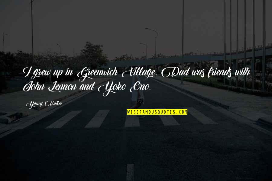 John Lennon Quotes By Yancy Butler: I grew up in Greenwich Village. Dad was