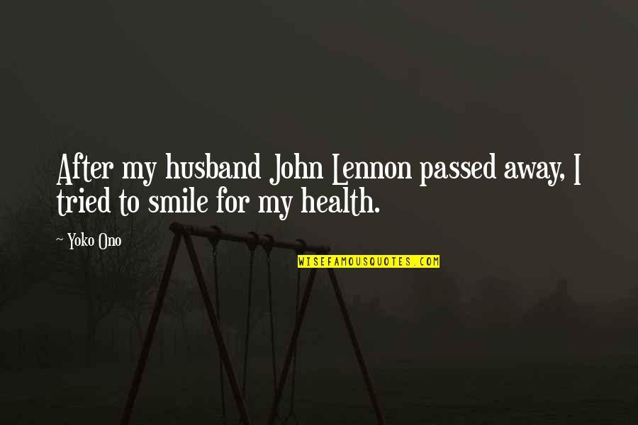 John Lennon Quotes By Yoko Ono: After my husband John Lennon passed away, I